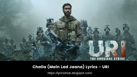 Challa (Main Lad Jaana) Lyrics - URI (Lyricishub)