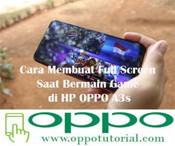 Cara Membuat Full Screen Saat Bermain Game di HP OPPO A3s