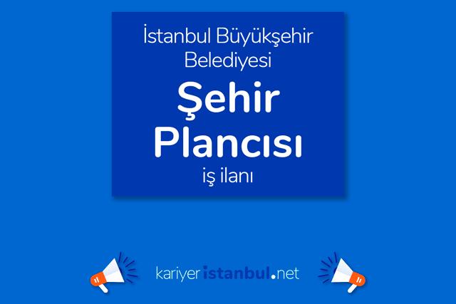 İstanbul Büyükşehir Belediyesi, Şehir Plancısı alacak. İBB Kariyer iş başvurusu nasıl yapılır? Detaylar kariyeristanbul.net'te!