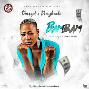DOWNLOAD MP3: Damsel - BAMBAM Ft Drey Beatz ( Prod by Drey Beatz)