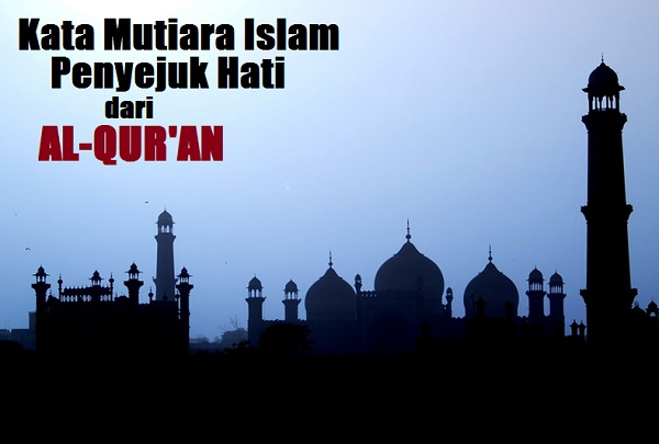 61+ Kata Mutiara Islam Penyejuk Hati dari Al-Qur'an (Bag. 2)