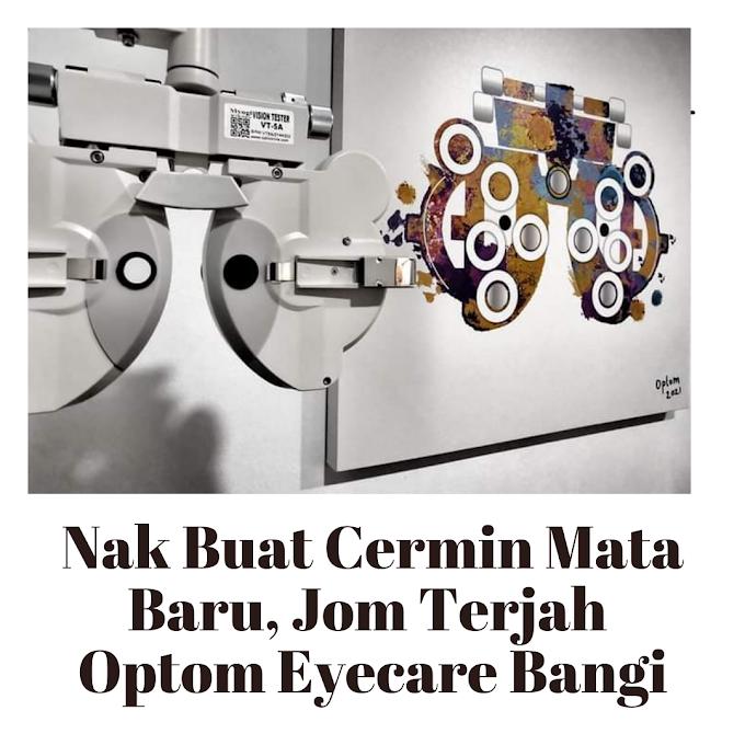 Nak Buat Cermin Mata Baru, Jom Terjah Optom Eyecare Bangi