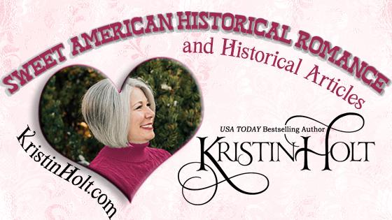 Kristin Holt - Sweet American Historical Romance and Historical Articles, USA Today Bestselling Author