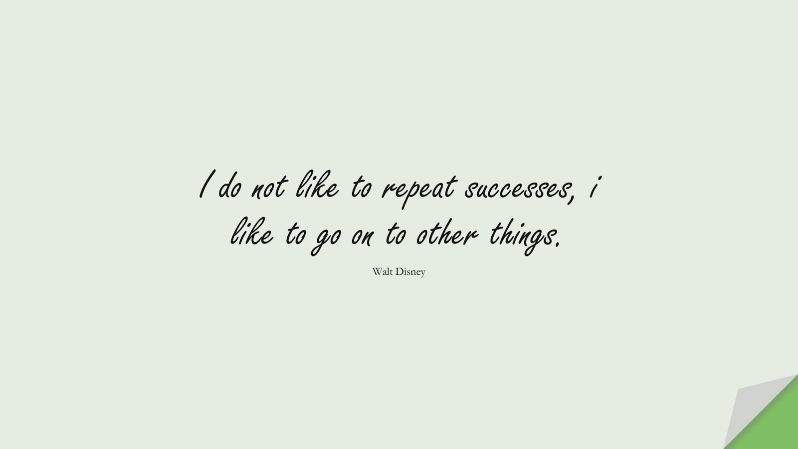 I do not like to repeat successes, i like to go on to other things. (Walt Disney);  #SuccessQuotes