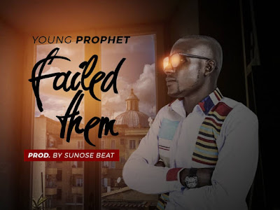 DOWNLOAD MP3: YoungProphet – Failed Them (Prod. Sunose Bet)