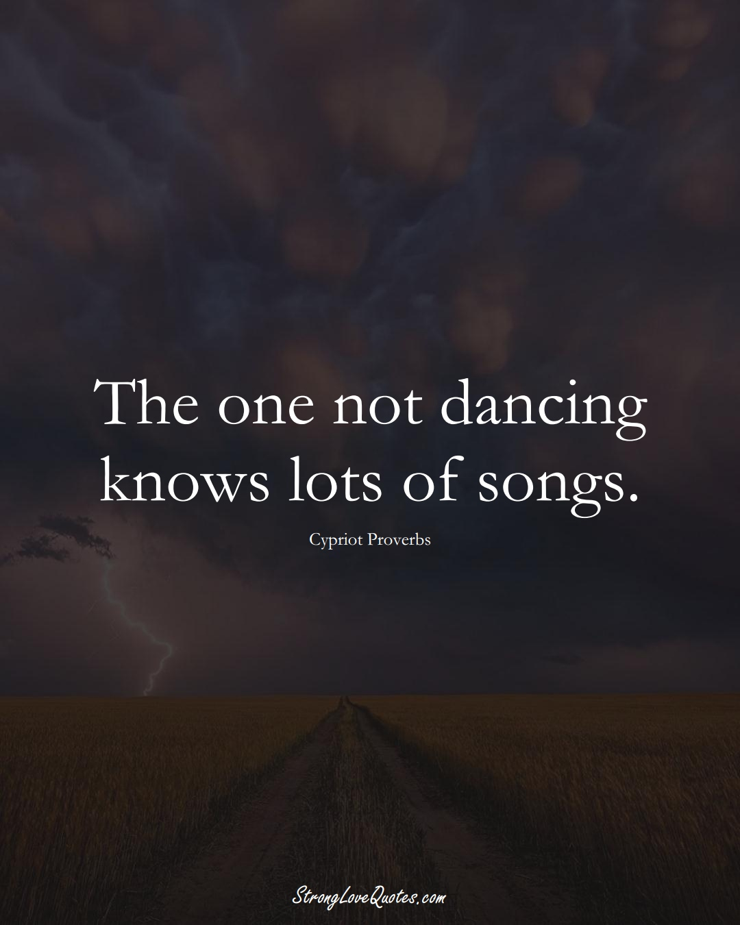 The one not dancing knows lots of songs. (Cypriot Sayings);  #MiddleEasternSayings