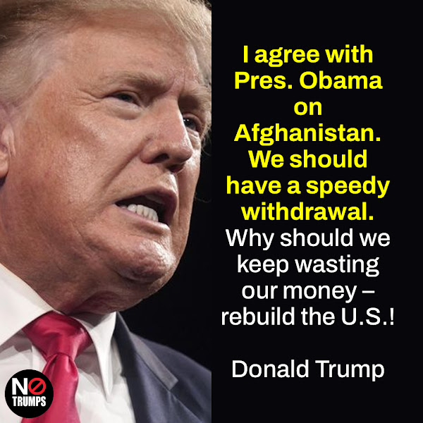 I agree with Pres. Obama on Afghanistan. We should have a speedy withdrawal. Why should we keep wasting our money – rebuild the U.S.! — Donald Trump
