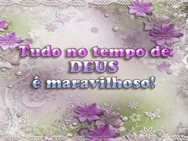 Deus é Maravilhoso Frases De Deus: Mensagens Lindas: No Tempo De DEUS, TUDO É MARAVILHOSO
