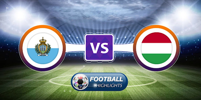 San Marino vs Hungary – Highlights