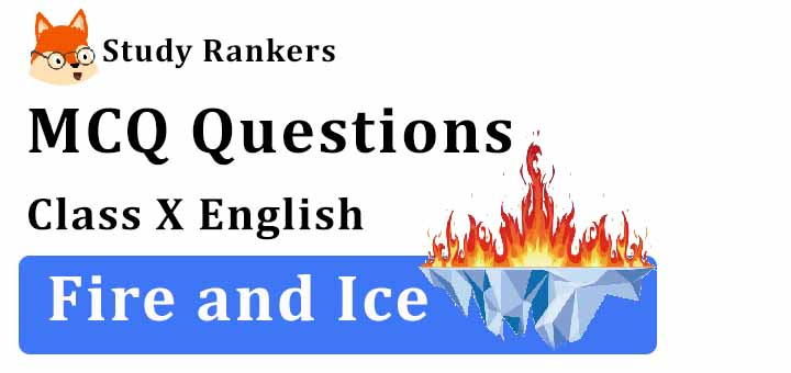 MCQ Questions for Class 10 English: Fire and Ice First Flight