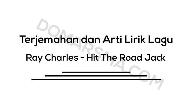 Terjemahan dan Arti Lirik Lagu Ray Charles - Hit The Road Jack