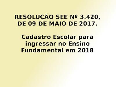 Cadastro Escolar 2018 - RESOLUÇÃO SEE Nº 3.420/2017