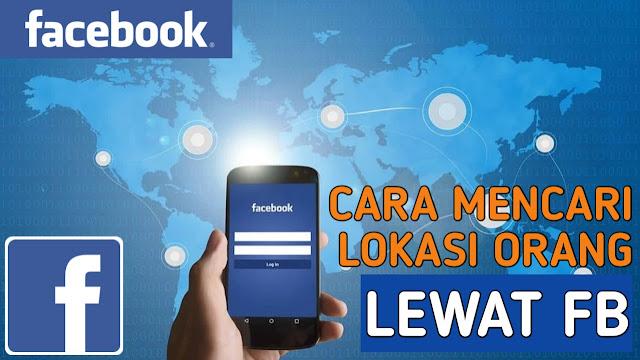 Melacak Lokasi Seseorang Lewat Akun Facebook