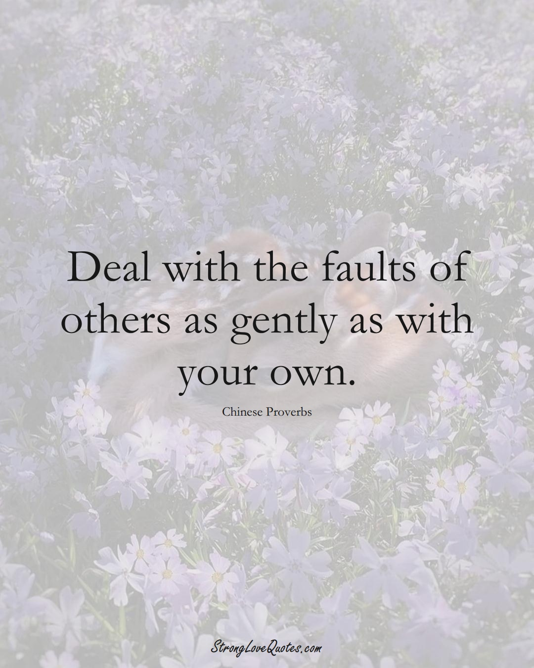 Deal with the faults of others as gently as with your own. (Chinese Sayings);  #AsianSayings
