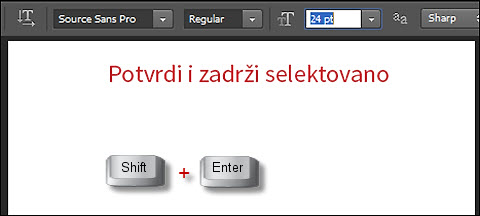 Potvrdi i zadrži selektovano pomoću Shift + Enter/Return