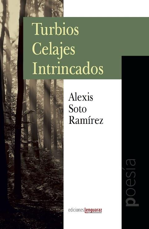 EDICIONES LENGUARAZ  Turbios Celajes Intrincados, de Alexis Soto Ramírez