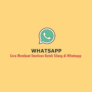 Cara Membuat Emoticon Kotak Silang di Whatsapp