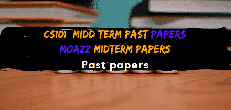CS101  Moazz Midterm Past Papers  Moazz Middterm Solved Papers