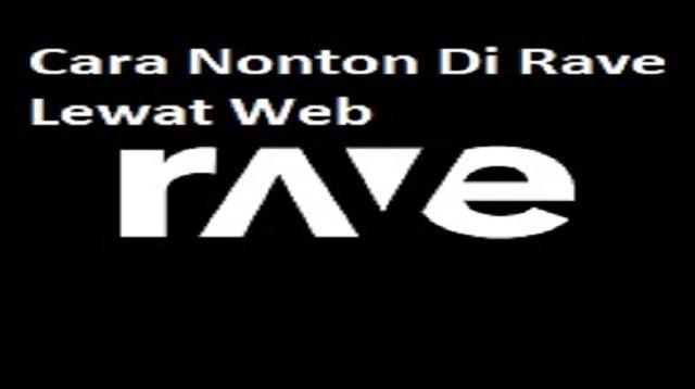 Cara Nonton Di Rave Lewat Web