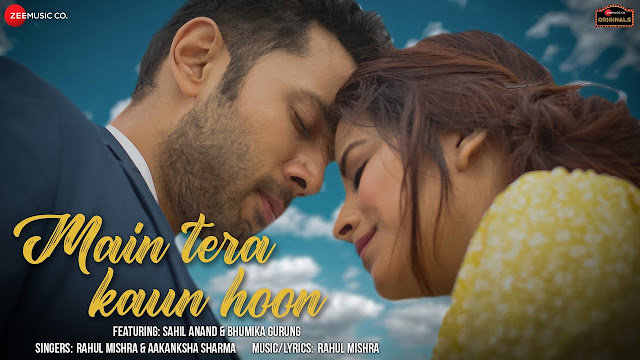 The Latest Hindi Song Main Tera Kaun Hoon sung by Rahul Mishra and Aakansha Sharma.The Music of New Hindi Song is given by Rahul Mishra while Lyrics are also written by Rahul Mishra.   Main Tera Kaun Hoon Song Credits :-  Song : Main Tera Kaun Hoon Music : Rahul Mishra Lyrics : Rahul Mishra Singers : Rahul Mishra and Aakanksha Sharma Music Label : Zee Music Company