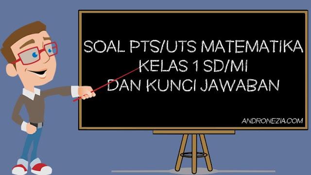 Soal PTS/UTS Matematika Semester 1 Kelas 1 Semester 1