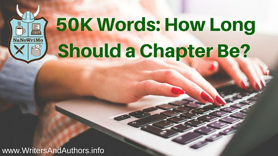50K Words: How Long Should a Chapter Be? #NaNoWriMo #Writing