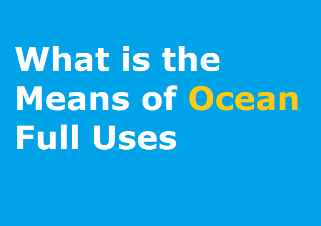 What is the Means of Ocean Full Uses - ओसिन का हिंदी मतलव