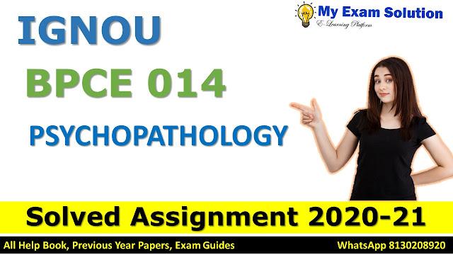 BPCE 014 PSYCHOPATHOLOGY SOLVED ASSIGNMENT 2020-21, BPCE 014 Solved Assignment 2020-21