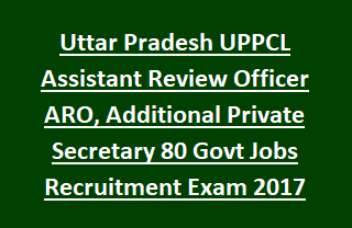 Uttar Pradesh UPPCL Assistant Review Officer ARO, Additional Private Secretary 80 Govt Jobs Recruitment Exam 2017