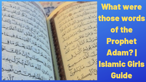 What were those words of the Prophet Adam? | Islamic Girls Guide
