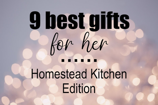9 best gift ideas for her, homestead kitchen edition