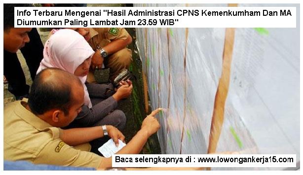 Hasil Administrasi CPNS Kemenkumham Dan MA Diumumkan Paling Lambat Jam 23.59 WIB