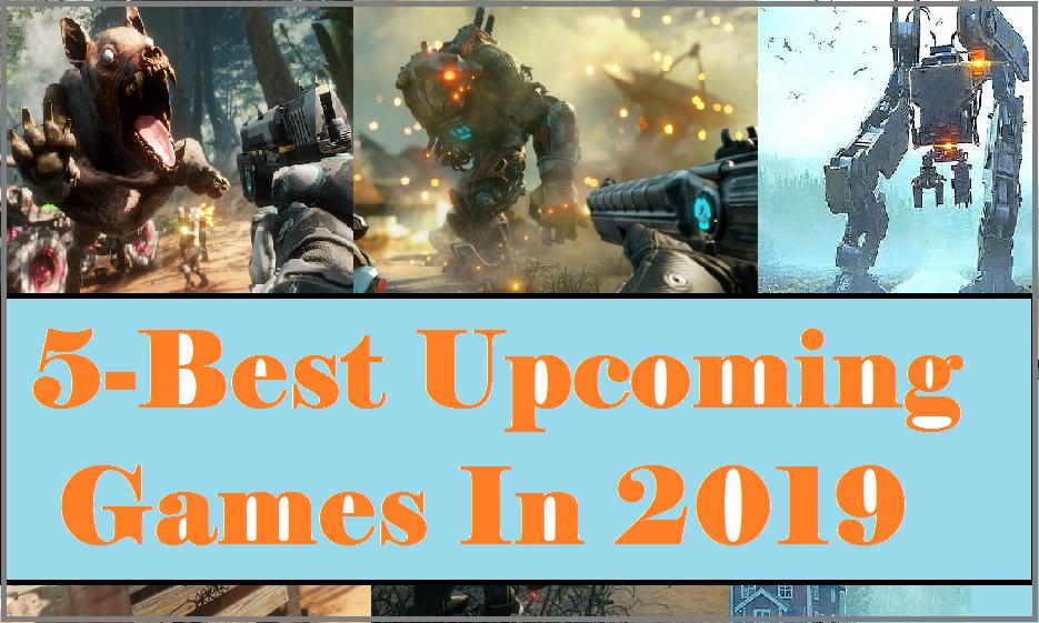 Top 5 Best Upcoming Games In 2019