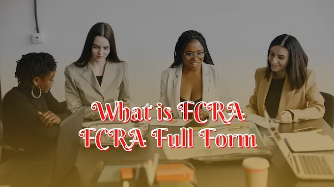 What is FCRA | FCRA Full Form | Information Related About FCRA