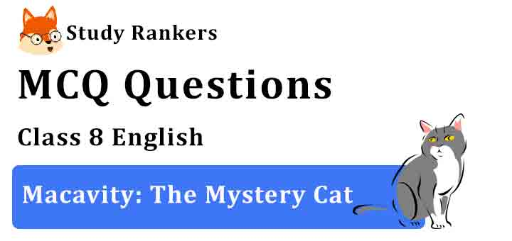 MCQ Questions for Class 8 English Macavity: The Mystery Cat Honeydew