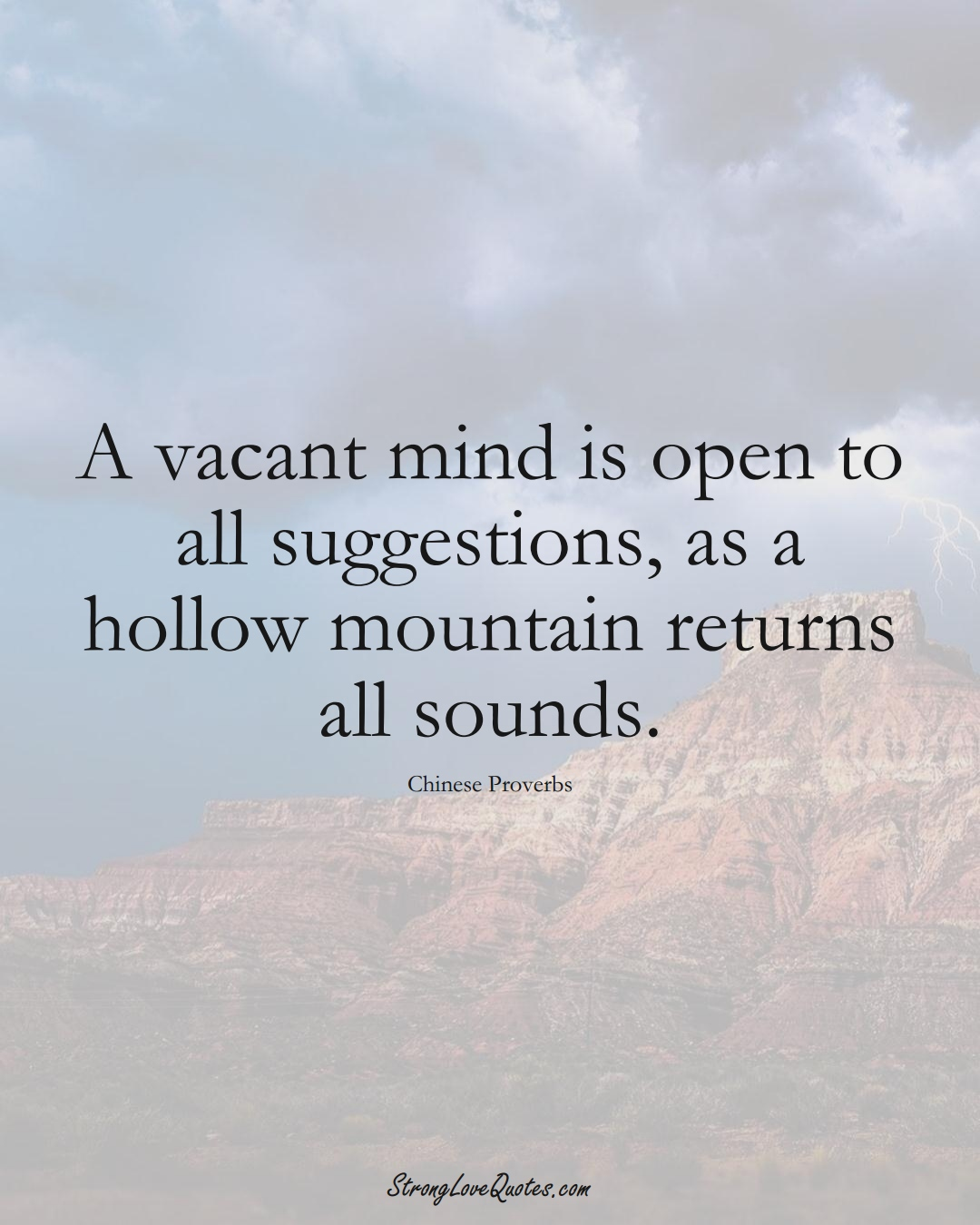 A vacant mind is open to all suggestions, as a hollow mountain returns all sounds. (Chinese Sayings);  #AsianSayings