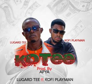 Lugard Tee – Ko tee (Feat Kofi Playman) (Prod By Apya)