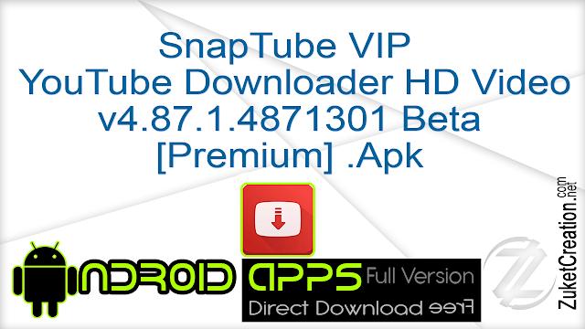 SnapTube VIP – YouTube Downloader HD Video v4.87.1.4871301 Beta [Premium] .Apk