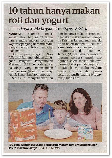 10 tahun hanya makan roti dan yogurt - Keratan akhbar Utusan Malaysia 18 Ogos 2021