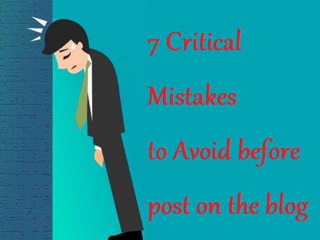 7 Critical Mistakes to Avoid before post on the blog
