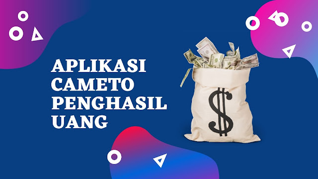 Aplikasi Cameto Apk Penghasil Uang , Amankah ?