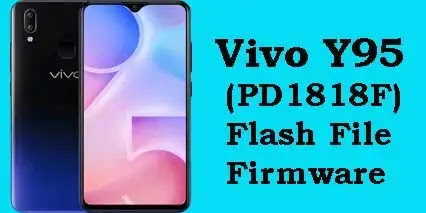 Vivo Y95 (PD1818F) Flash File Tested Stock ROM Firmware