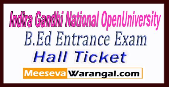 IGNOU Indira Gandhi National Open University B.Ed Entrance Exam Hall Ticket 2018 Download
