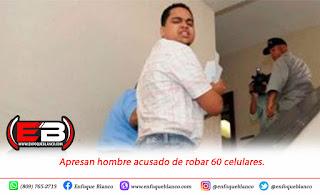 Apresan hombre acusado de robar 60 celulares.