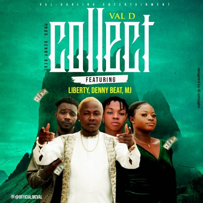 Music : Val-D – Collect ft. Liberty, Dannybeatz, MJ