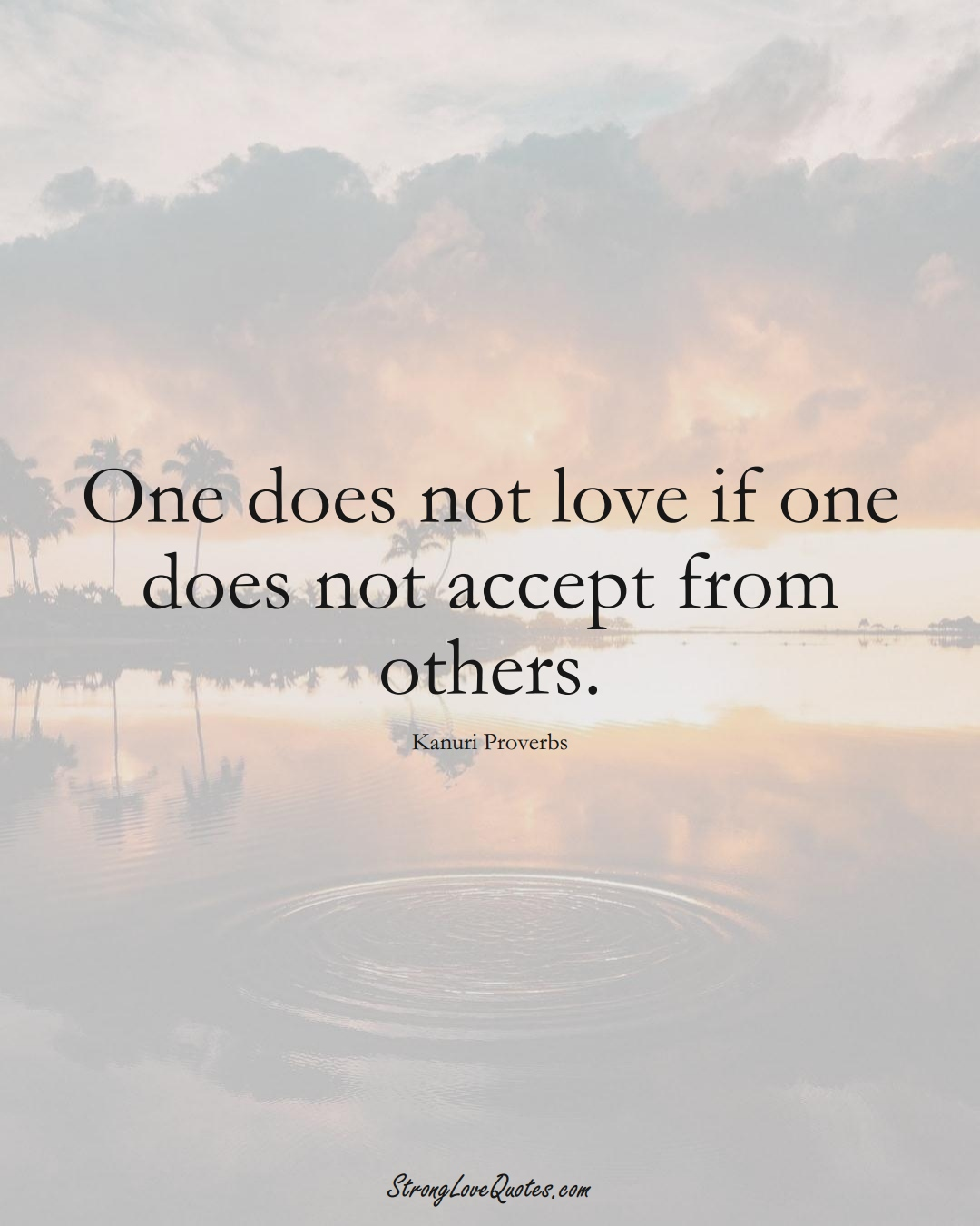 One does not love if one does not accept from others. (Kanuri Sayings);  #aVarietyofCulturesSayings