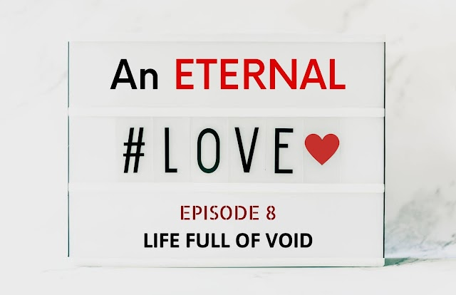 AN ETERNAL LOVE | Episode 8-LIFE FULL OF VOID