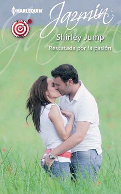 Shirley Jump - Rescatada Por La Pasión
