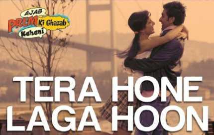 Tera Hone Laga Hoon Song Lyrics   Ajab Prem Ki Ghazab Kahani