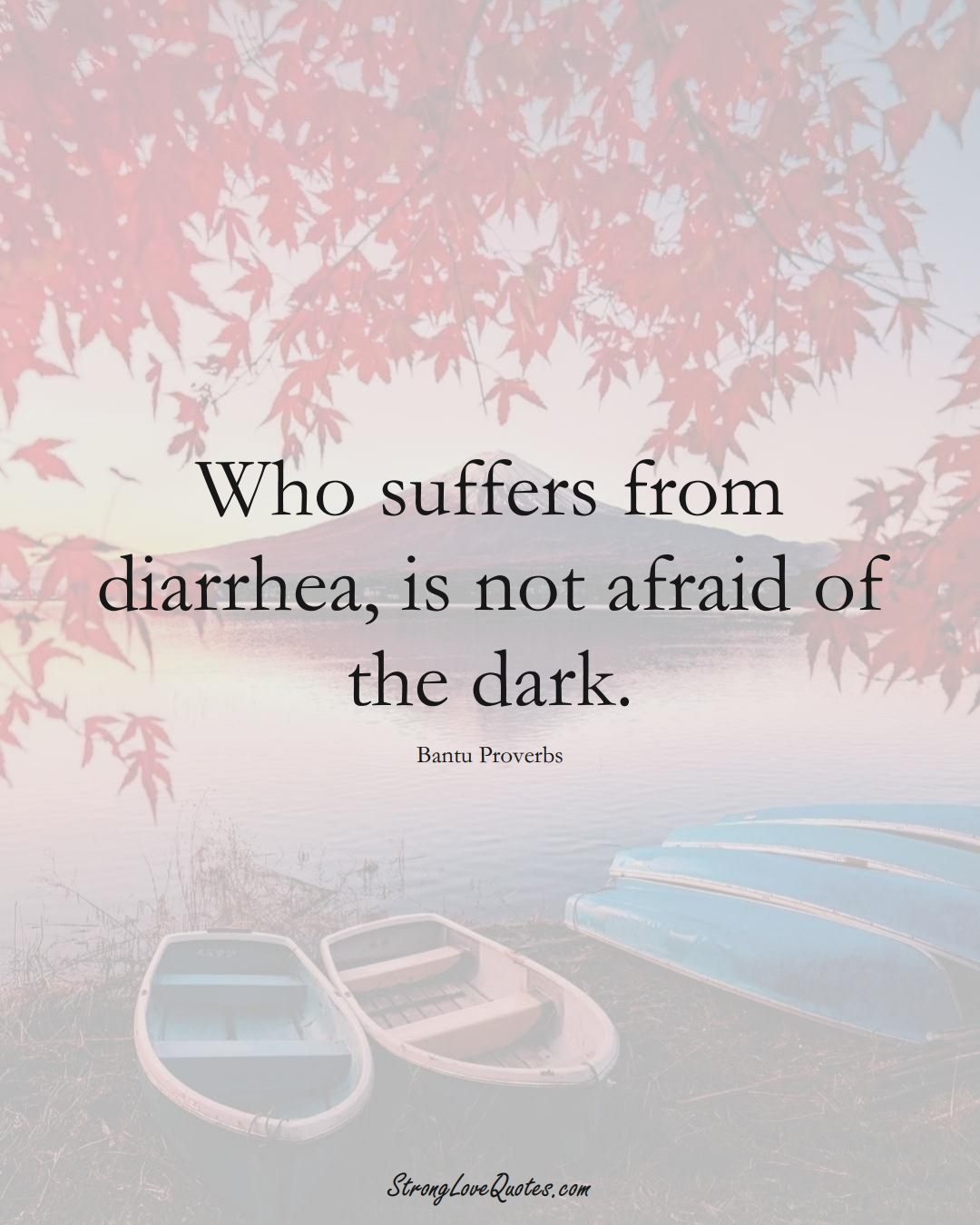Who suffers from diarrhea, is not afraid of the dark. (Bantu Sayings);  #aVarietyofCulturesSayings